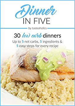 Dinner in Five: Thirty Low Carb Dinners. Up to 5 Net Carbs & 5 Ingredients Each! (Keto in Five Book 3) by [Ushakova, Vicky, Abramov, Rami]