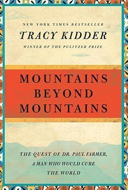 Tracy Kidder: Mountains Beyond Mountains : The Quest of Dr. Paul Farmer, a Man Who Would Cure the World (Paperback); 2009 Edition