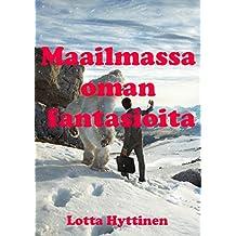 Maailmassa oman fantasioita (Finnish Edition)