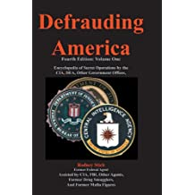 Defrauding America: Encyclopedia of Secret Operations by the CIA, DEA, and Other Covert Agencies, Vol. One (Book # 2 of 30 in Defrauding America series.)