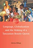 Language, Globalization and the Making of a Tanzanian Beauty Queen, Billings, Sabrina, 1783090758