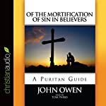 Of the Mortification of Sin in Believers: A Puritan Guide   John Owen