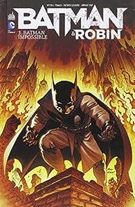 Batman & Robin, tome 3 : Batman impossible par Peter J. Tomasi