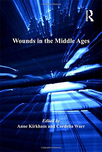 Wounds in the Middle Ages (The History of Medicine in Context)