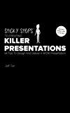 Sticky Steps To Creating Killer Presentations: 54 Tips To Design and Deliver A WOW Presentation - 2nd Edition 2016