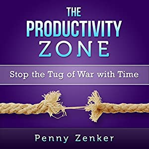 The Productivity Zone: Stop the Tug-of-War with Time Audiobook
