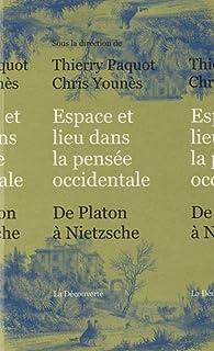 Espace et lieu dans la pensée occidentale : De Platon à Nietzsche par Thierry Paquot