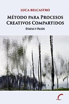 Método para Procesos Creativos Compartidos: Etapas y Pasos (Spanish Edition) by [Belcastro, Luca]