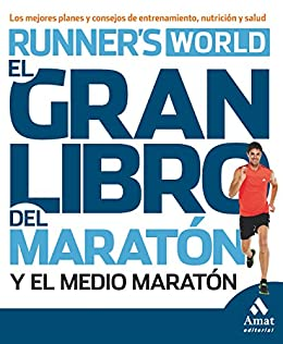 El gran libro del maratón y el medio maratón: Los mejores planes y consejos de
