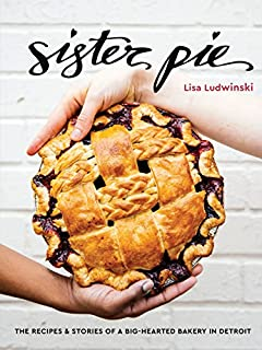 Book Cover: Sister Pie: The Recipes and Stories of a Big-Hearted Bakery in Detroit