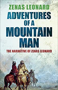 Adventures of a Mountain Man: The Narrative of Zenas Leonard by [Leonard, Zenas]