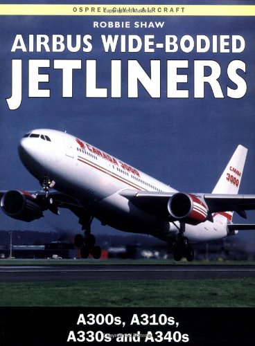 Airbus Wide-Bodied Jetliners: A300s, A310s, A330s and A340s (Osprey Civil Aircraft) (Osprey Civil Aircraft)