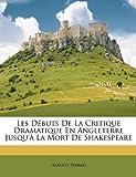 Les Débuts de la Critique Dramatique en Angleterre Jusqu'À la Mort de Shakespeare, Harold Symmes, 1148789243