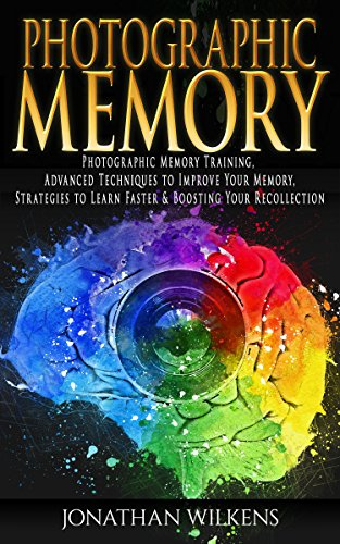 Photographic Memory: Photographic Memory Training, Advanced Techniques to Improve Your Memory & Strategies to Learn Faster by [Wilkens, Jonathan]