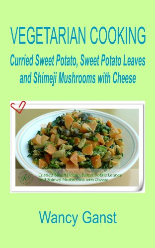 Vegetarian Cooking: Curried Sweet Potato, Sweet Potato Leaves and Shimeji Mushrooms with Cheese (Vegetarian Cooking - Vegetables with Dairy Product, Egg or Honey Book - Curried Sweet Potato