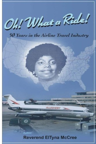 Oh! What A Ride!: 50 Years In The Airline Travel Industry