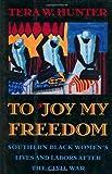 To Joy My Freedom, Tera W. Hunter, 0674893093