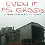 Even If as Ghosts | J.D. Buffington