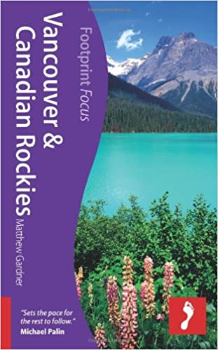 Vancouver and Canadian Rockies (Footprint Focus) (Footprint Focus Guide)