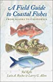 img - for A Field Guide to Coastal Fishes: From Alaska to California book / textbook / text book