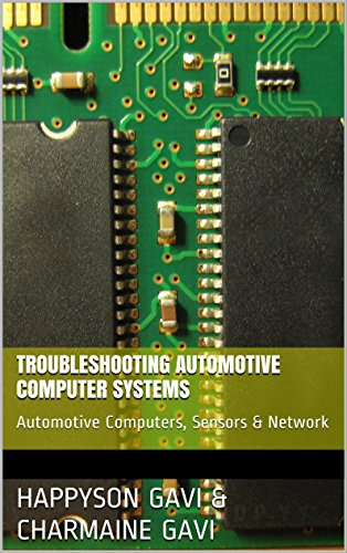 Troubleshooting Automotive Computer Systems: Automotive Computers, Sensors & Network