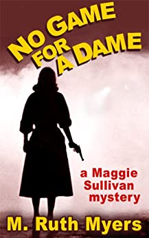 No Game for a Dame (Maggie Sullivan Mysteries Book 1) by [Myers, M. Ruth]