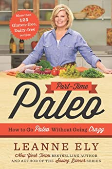 Part-Time Paleo: How to Go Paleo Without Going Crazy by [Ely, Leanne]