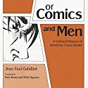Of Comics and Men: A Cultural History of American Comic Books Audiobook by Jean-Paul Gabilliet Narrated by Scot Wilcox