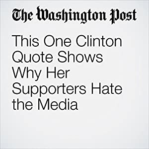 This One Clinton Quote Shows Why Her Supporters Hate the Media