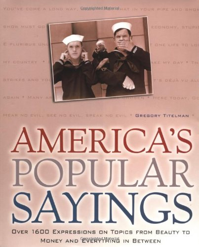 America's Popular Sayings: Over 1600 Expressions on Topics from Beauty to Money and Everything In Between
