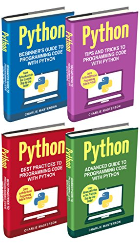 Python: 4 Books in 1: Beginner's Guide + Tips and Tricks + Best Practices + Advanced Guide to Programming Code with Python (Best Program To Write Python)