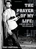 The Prayer of My Life:How God Changed Me in Seven Months, Tony Portugal, 145004736X