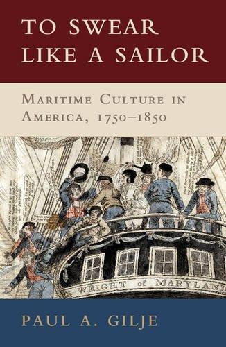 To Swear like a Sailor: Maritime Culture in America, 1750-1850 PDF