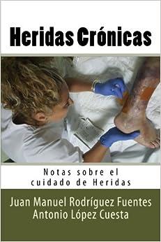 Heridas Cronicas: Notas Sobre El Cuidado De Heridas: Volume 5 por Juan Manuel Rodriguez Fuentes epub