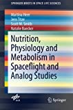 Nutrition Physiology and Metabolism in Spaceflight and Analog Studies (SpringerBriefs in Space Life Sciences)