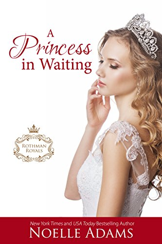 A Princess in Waiting (Rothman Royals Book 3) by [Adams, Noelle]