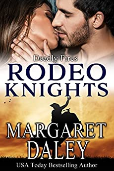 Deadly Fires: Rodeo Knight, A Western Romance Novel (Strong Women, Extraordinary Situations Book 9) by [Daley, Margaret]