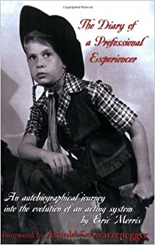 Book The Diary of a Professional Experiencer: An Autobiographical Journey Into the Evolution of an Acting System by Eric Morris (2015-02-25)