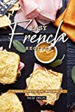Easy French Recipes: French Cooking for Beginner s