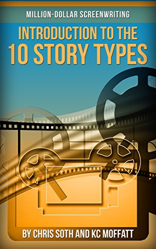 Million-Dollar Screenwriting: Introduction to the 10 Story Types (Introduction To Type Ebook)