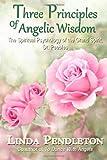 Three Principles of Angelic Wisdom, Linda Pendleton, 1469983540