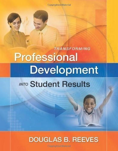 Transforming Professional Development Into Student Results by Douglas B. Reeves published by Association for Supervision & Curriculum Developme (2010)