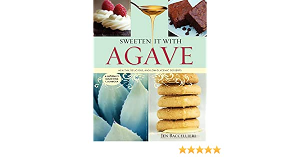 Sweeten It With Agave: Over 350 Healthy, Delicious, and Low