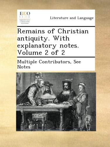 Remains of Christian antiquity. With explanatory notes.  Volume 2 of 2