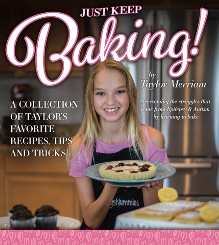 Just Keep Baking!: A Collection of Taylor's Favorite Recipes, Tips & Tricks by Taylor Merriam