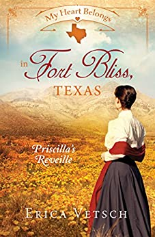 My Heart Belongs in Fort Bliss, Texas: Priscilla's Reveille by [Vetsch, Erica]
