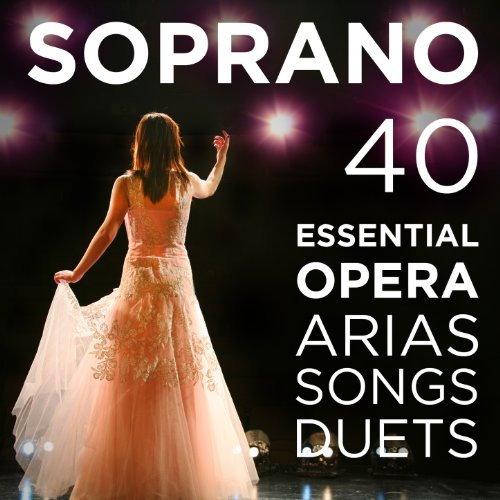 40 Essential Soprano Opera Arias, Songs & Duets: Repertoire for High Voice with Quando me