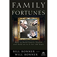 Family Fortunes: How to Build Family Wealth and Hold on to It for 100 Years (Agora Series)