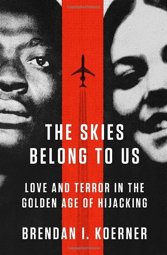 (The Skies Belong to Us: Love and Terror in the Golden Age of Hijacking (ALA Notable Books for Adults))