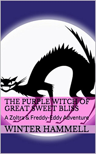 THE PURPLE WITCH OF GREAT SWEET BLISS: A Zoltra & Freddy-Eddy Adventure]()